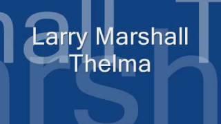Larry Marshall - Thelma