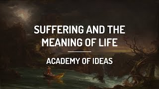 Suffering and the Meaning of Life
