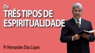Os três tipos de espiritualidade - Pr Hernandes Dias Lopes