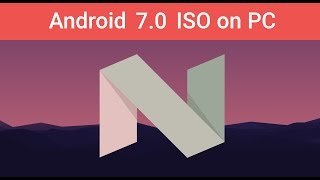 Android Nougat 7.0 on PC - ISO x86 - x64
