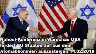 Nahost-Konferenz in Warschau USA fordert EU Staaten auf aus dem Atomabkommen auszusteigen 14.02.2019