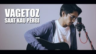 VAGETOZ - SAAT KAU PERGI (Cover By Tereza)