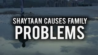 HOW SHAYTAAN CAUSES PROBLEMS IN YOUR FAMILY (Must Watch)