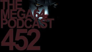 MEGA64 PODCAST: EPISODE 452