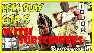★ MY SUBSCRIBERS ARE HILARIOUS!!! GTA5 With Subscribers MONTAGE!!! (w/ BlastphamousHD)