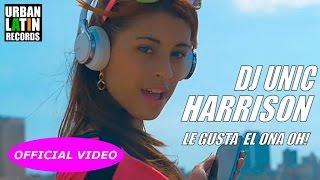 DJ UNIC, HARRISON - LE GUSTA EL ONA OH! - (OFFICIAL VIDEO) CUBAN REGGAETON - CUBATON 2017
