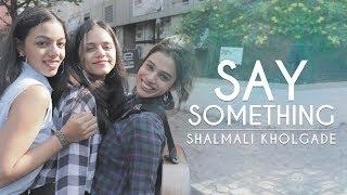 Say something (Mumbai Streets version) - Shalmali Kholgade   Justin Timberlake