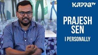 Prajesh Sen - I Personally - Kappa TV