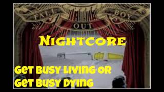 Nightcore- Get Busy Living Or Get Busy Dying