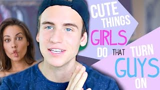 5 Cute Things Girls Do That Turn Guys On!
