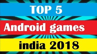 Top 5 Android games  in india 2018