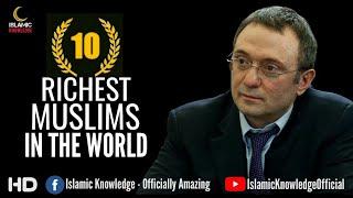 Top Ten Richest Muslim In The World