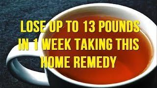 Lose up to 13 POUNDS in 1 WEEK taking this Home Remedy
