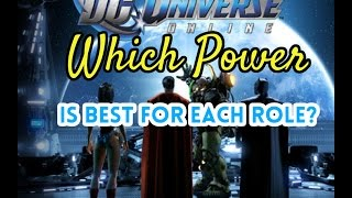 DCUO Discussion | Best Powers For Each Role? | Pre Stats Revamp 2017
