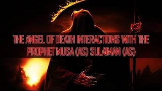 The Angel Of Death Interactions With Musa (As) Sulaiman (As) | Sheikh Sulaiman Moola