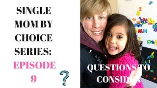 QUESTIONS to ask before becoming a Solo Mom | SINGLE MOM BY CHOICE SERIES: EPISODE 10