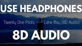 Twenty One Pilots - Lane Boy | (8D AUDIO)