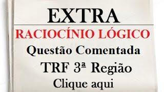 PROVA TRF 3   2014   RESOLVIDA   FCC   RACIOCÍNIO LÓGICO