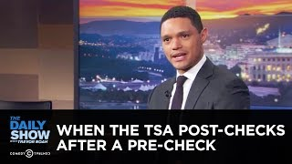 When the TSA Post-Checks After a Pre-Check - Between the Scenes | The Daily Show