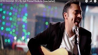 HERI RAHANA DEU  By Kali Prasad Baskota (love ballad)