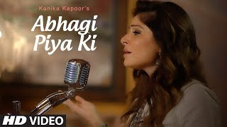 Abhagi Piya Ki Video Song | Kanika Kapoor | Ahmed & Mohammed Hussain | T-Series
