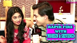 Shivangi Joshi & Mohsin Khan Slay Their Rapid Fire Round | Yeh Rishta Kya Kehlata Hai