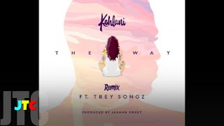 Kehlani feat Trey Songz - The Way [REMIX] (Clean)