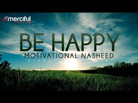Be Happy - Motivational Nasheed - Othman Al Ibrahim