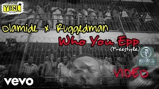 Olamide, Ruggedman - Who You Epp (Freestyle) [Viral Video]