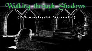Walking through Shadows ~ Moonlight Sonata