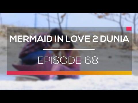 Mermaid In Love 2 Dunia - Episode 68