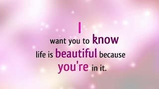 Life is Beautiful Because You Are In It - Love Song