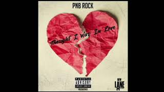 PnB Rock - Thought I was in Iove (prod x swaggy b)