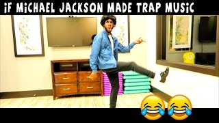 IF MICHAEL JACKSON MADE TRAP MUSIC ( PARODY)