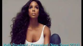 Kelly Rowland - Conceited (New Song 2016)