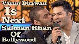 Varun Dhawan Is Next Salman Khan Of Bollywood?