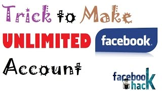 Trick to make unlimited Facebook account
