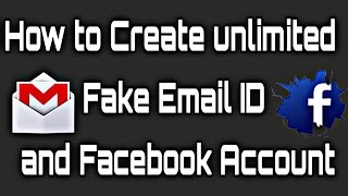 How to create unlimited fake Email ID and Facebook Account