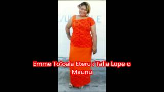 Emme To'oala Eteru : Talia Lupe o Maunu