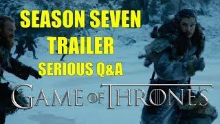 Game of Thrones Season Seven Trailer Serious Q&A