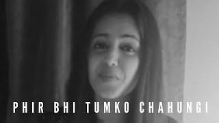 Shruti Prakash - Phir Bhi Tumko Chahunga - Female Version   Arijit Singh   Half Girlfriend