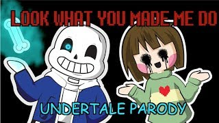 【UNDERTALE PARODY 】LOOK WHAT YOU MADE ME DO