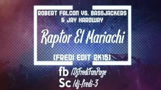 Robert Falcon vs. Bassjackers & Jay Hardway - Raptor El Mariachi (Fredi edit 2k16)