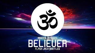 Imagine Dragons - Believer (Flash Jack Bootleg)