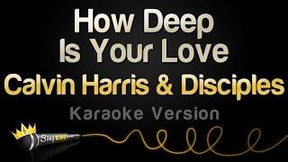 Calvin Harris & Disciples - How Deep Is Your Love (Karaoke Version)