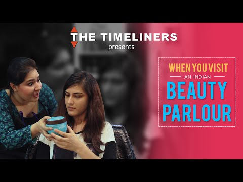 When You Visit An Indian Beauty Parlour | The Timeliners