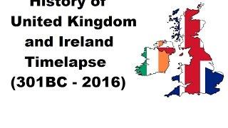 History of United Kingdom and Ireland - Timelapse (301BC - 2016)