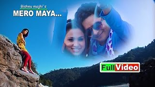 Bishnu Majhi   New Nepali song - Mero Maya   Sundarmani &anu Shah   Official Video Hd