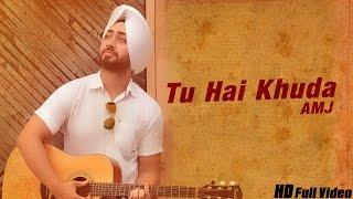 New Hindi Songs 2016 | Tu Hai Khuda | Official Video [Hd] | AMJ | Latest Punjabi Songs