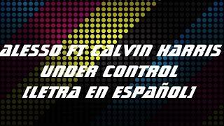 Alesso ft Calvin Harris- Under control (letra en español)